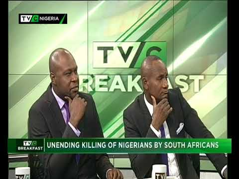 TVC Breakfast 13th July  2018   Unending killing  of Nigerians by South Africans